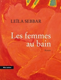 Leïla Sebbar - Les femmes au bain.