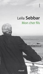 Leïla Sebbar - Mon cher fils.