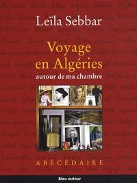 Leïla Sebbar - Voyage en Algéries autour de ma chambre - Abécédaire.
