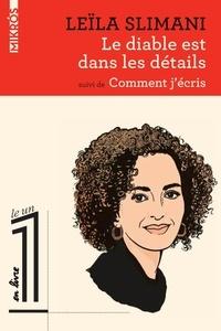 Leïla Slimani - Le diable est dans les détails - Suivi de Comment j'écris.