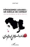 Leïla Tauil - Féminismes arabes : un siècle de combat - Les cas du Maroc et de la Tunisie.