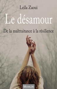 Leïla Zaoui - Le désamour - De la maltraitance à la résilience.
