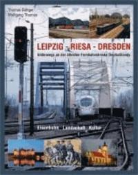 LEIPZIG - RIESA - DRESDEN - Unterwegs an der ältesten Fernbahnstrecke Deutschlands.