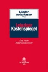 Leipziger Kostenspiegel - Das neue Notar-Kostenrecht.