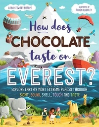 Leisa Stewart-Sharpe et Aaron Cushley - How Does Chocolate Taste on Everest? - Explore Earth's Most Extreme Places Through Sight, Sound, Smell, Touch and Taste.
