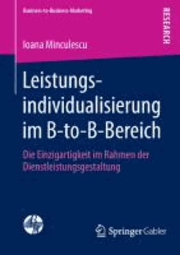 Leistungsindividualisierung im B-to-B-Bereich - Die Einzigartigkeit im Rahmen der Dienstleistungsgestaltung.