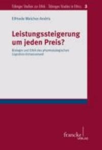 Leistungssteigerung um jeden Preis? - Biologie und Ethik des pharmakologischen Cognition Enhancement.