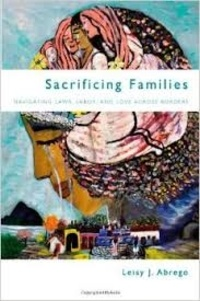 Leisy-J Abrego - Sacrificing Families - Navigating Laws, Labor, and Love Across Borders.