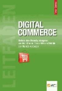 Leitfaden Digital Commerce - Online den Umsatz steigern: Wie Multichannel, Social Web und Mobile den Handel verändern.