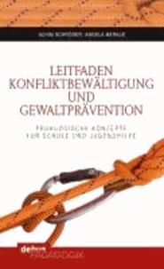 Leitfaden Konfliktbewältigung und Gewaltprävention - Pädagogische Konzepte für Schule und Jugendhilfe.