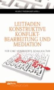 Leitfaden konstruktive Konfliktbearbeitung und Mediation - Für eine veränderte Schulkultur.