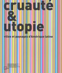 LEJEUNE JEAN-FRANCOI - Cruauté & utopie - Villes et paysages d'Amérique latine.