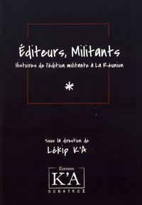 Lékip K'A - Editeurs, militants - Histoires de l'édition militante à La Réunion.