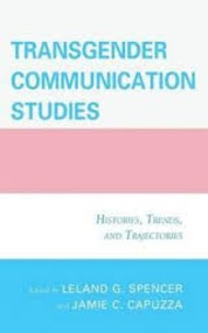 Leland G. Spencer et Jamie C. Capuzza - Transgender Communication Studies - Histories, Trends, and Trajectories.