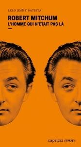 Lelo Jimmy Batista - Robert Mitchum - L'homme qui n'était pas là.