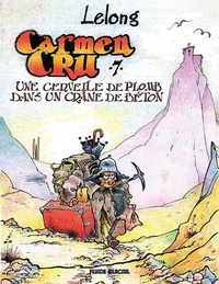 Lelong - Carmen Cru - Tome 7 - Une cervelle de plomb dans un crâne de béton.