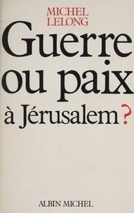 Lelong - Guerre ou paix à Jérusalem ?.