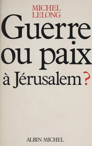 Guerre ou paix à Jérusalem ?