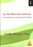 Lembe Mungole Tiky - Les six plaies du Cameroun - Et leur impact sur le développement du pays.