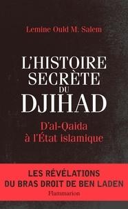 Lemine Ould M. Salem - L'Histoire secrète du Djihad - D'al-Qaida à l'Etat islamisque.