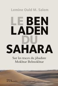 Lemine Ould M. Salem - Le Ben Laden du Sahara - Sur les traces du jihadiste Mokhtar Belmokhtar.