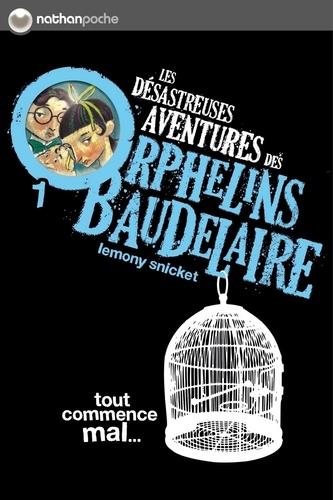 Les désastreuses Aventures des Orphelins Baudelaire Tome 1 Tout commence mal...