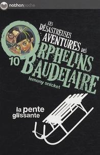 Lemony Snicket - Les désastreuses Aventures des Orphelins Baudelaire Tome 10 : La pente glissante.