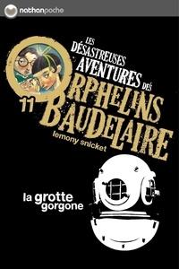 Lemony Snicket - Les désastreuses Aventures des Orphelins Baudelaire Tome 11 : La grotte gorgone.