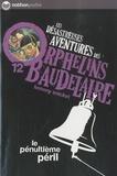 Lemony Snicket - Les désastreuses Aventures des Orphelins Baudelaire Tome 12 : Le pénultième péril.