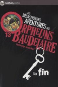 Lemony Snicket - Les désastreuses Aventures des Orphelins Baudelaire Tome 13 : La fin.