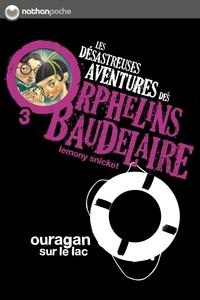 Lemony Snicket - Les désastreuses Aventures des Orphelins Baudelaire Tome 3 : Ouragan sur le Lac.
