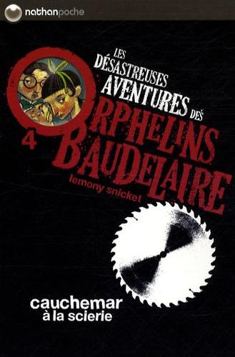 Les désastreuses Aventures des Orphelins Baudelaire Tome 4 Cauchemar à la scierie