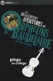 Lemony Snicket - Les désastreuses Aventures des Orphelins Baudelaire Tome 5 : Piège au collège.