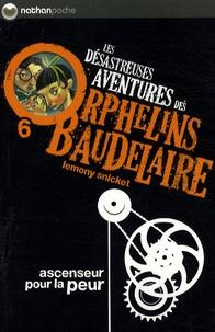 Lemony Snicket - Les désastreuses Aventures des Orphelins Baudelaire Tome 6 : Ascenseur pour la peur.