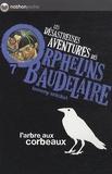 Lemony Snicket - Les désastreuses Aventures des Orphelins Baudelaire Tome 7 : L'arbre aux corbeaux.