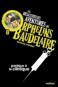 Lemony Snicket - Les désastreuses Aventures des Orphelins Baudelaire Tome 8 : Panique à la clinique.