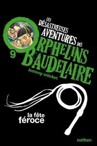 Lemony Snicket - Les désastreuses Aventures des Orphelins Baudelaire Tome 9 : La fête féroce.