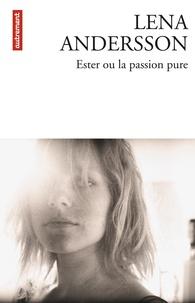 Lena Andersson - Ester ou la passion pure.