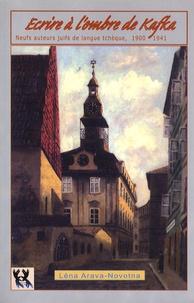 Léna Arava-Novotna - Ecrire à l'ombre de Kafka - Neuf auteurs juifs de langue tchèque, 1900 - 1941.