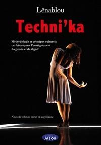 Lena Blou - Techni'ka - Nouvelle édition revue et augmentée - Méthodologie et principes culturels caribéens pour l'enseignement du gwoka et du bigigi.