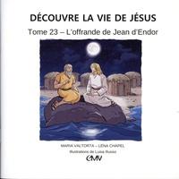 Léna Chapel et Luisa Russo - Découvre la vie de Jésus - Tome 23, L´offrande Jean d´Endor.