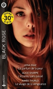 Lena Diaz et Alice Sharpe - Le parfum de la peur ; L'inconnu sans passé ; Le visage de la vengeance.