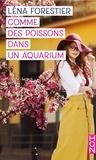 Léna Forestier - Comme des poissons dans un aquarium - Destins de femmes.