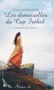 Léna Forestier - Les demoiselles du Cap Fréhel Tome 1 : Indomptable Anne.