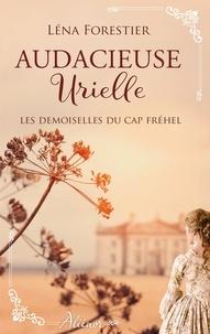 Léna Forestier - Les demoiselles du Cap Fréhel Tome 3 : Les demoiselles du Cap Fréhel ; Audacieuse Urielle.