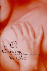 Lena Jayyusi et Sharif Elmusa - On Entering the Sea - The Erotic and Other Poetry of Nizar Qabbani.