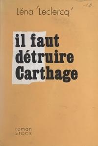 Léna Leclercq - Il faut détruire Carthage.