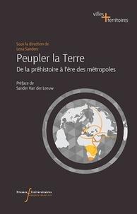 Lena Sanders - Peupler la Terre - Depuis la préhistoire à l'ère des métropoles.