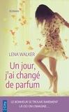 Lena Walker - Un jour, j'ai changé de parfum.