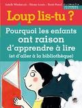 Lena Wlodarczyk et Thierry Lenain - Loup, lis-tu ? - Pourquoi les enfants ont raison d'apprendre à lire (et d'aller à la bibliothèque).